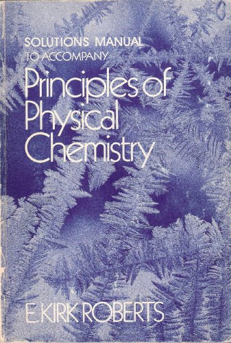 Principles of Physical Chemistry: Solutions Manual: Roberts, E.Kirk