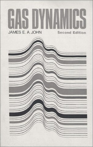 Gas Dynamics, Second Edition: James E.A. John