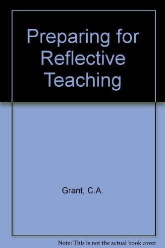 Preparing for Reflective Teaching: Grant, C.A.