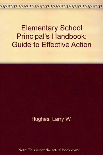 THE ELEMENTARY PRINCIPAL'S HANDBOOK: A Guide to: Hughes, Larry W.