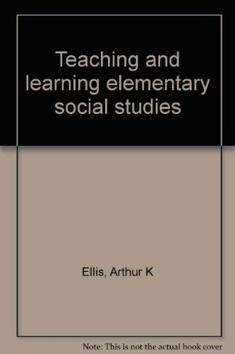 9780205086115: Teaching and learning elementary social studies [Hardcover] by Ellis, Arthur K