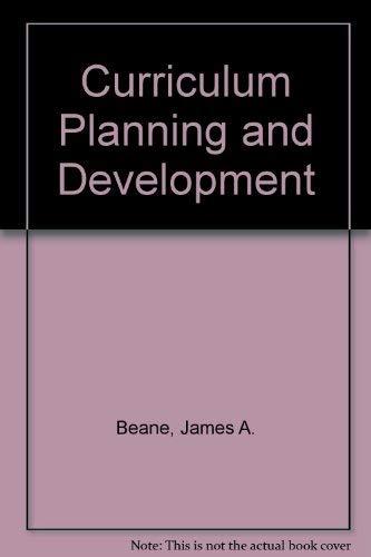 Curriculum Planning and Development: James A. Beane; Conrad F., Jr. Toepfer; Samuel J., Jr. Alessi