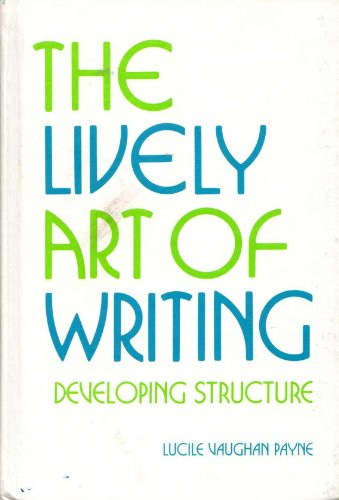 9780205091652: Lively Art of Writing: Developing Structure