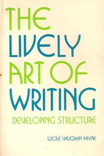 The Lively Art of Writing Developing Structure: Lucile Vaughan Payne