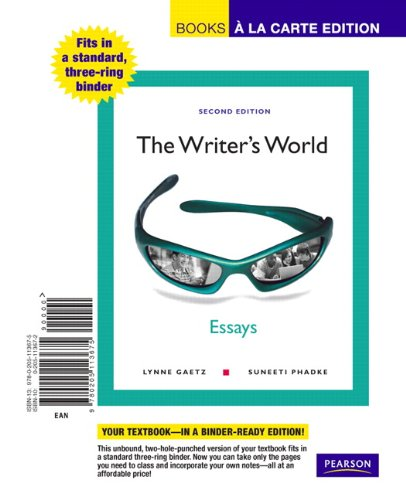 The Writer's World: Essays, Books a la Carte Edition (2nd Edition) (0205113672) by Lynne Gaetz; Suneeti Phadke