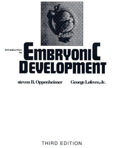 Introduction to Embryonic Development (3rd Edition): S. Oppenheimer/ G. Lefevre