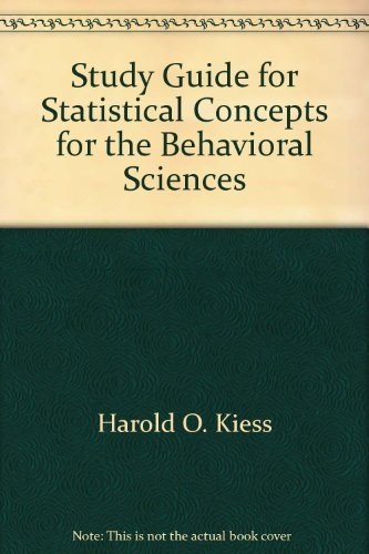 Study Guide for Statistical Concepts for the: Harold O. Kiess