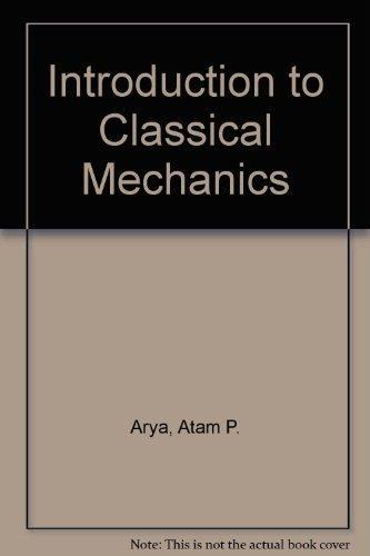 Introduction to Classical Mechanics.: Arya, Atam Parkash