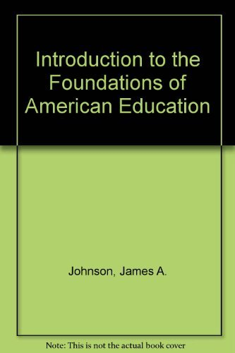 Introduction to the Foundations of American Education: Johnson, James A.,