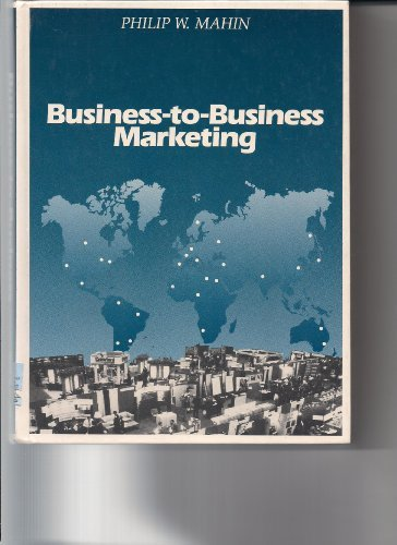 Business-To-Business Marketing: Strategic Resource Management and Cases: Philip William Mahin