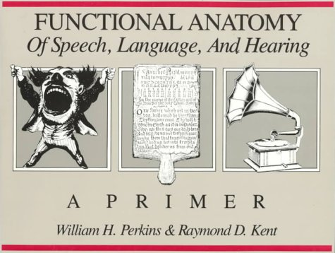 9780205135721: Functional Anatomy of Speech, Language and Hearing: A Primer