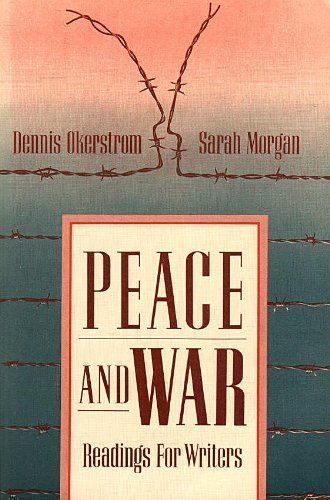 Peace and War: Readings for Writers (0205136036) by Dennis Okerstrom; Sarah J. Morgan