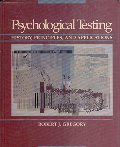 Psychological Testing: History, Principles, and Applications: Gregory, Robert J.