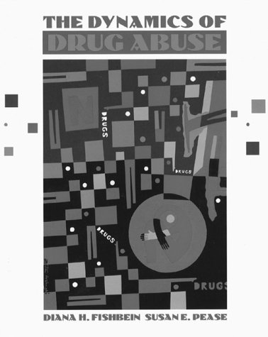 The Dynamics of Drug Abuse: Fishbein, Diana H.; Pease, Susan E.