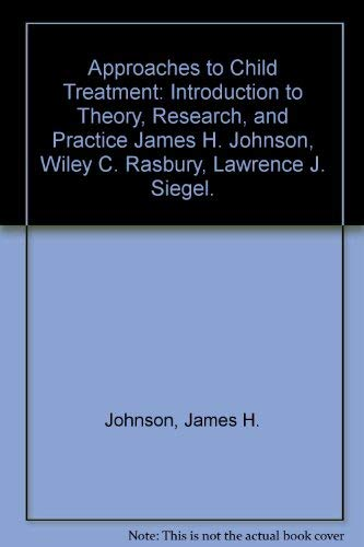 9780205143795: Approaches to Child Treatment: Introduction to Theory, Research, and Practice James H. Johnson, Wiley C. Rasbury, Lawrence J. Siegel.