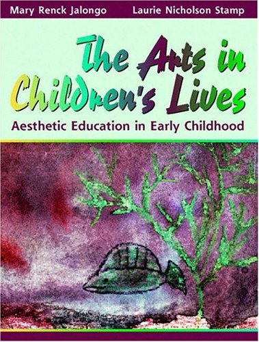 The Arts in Children's Lives: Aesthetic Education: Mary R. Jalongo;