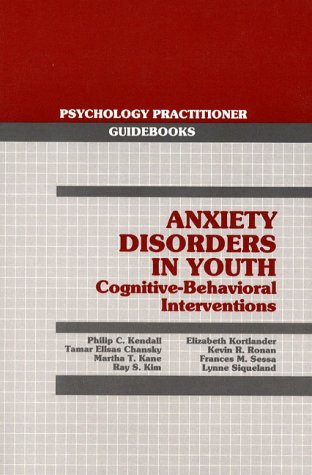 Anxiety Disorders in Youth : Cognitive-Behavioral Interventions: P. C. Kendall