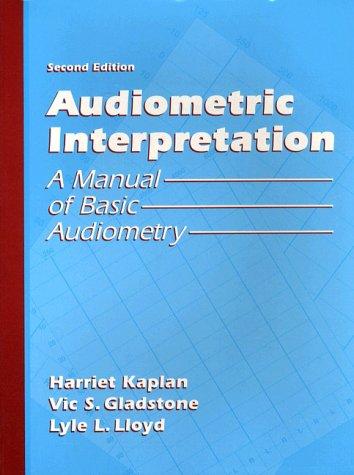 Audiometric Interpretation: A Manual of Basic Audiometry: Kaplan, Harriet, Gladstone,