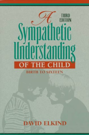 A Sympathetic Understanding of the Child: Birth to Sixteen (3rd Edition) (0205150187) by David Elkind