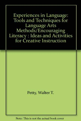 Experiences in Language: Tools and Techniques for Language Arts Methods/Encouraging Literacy : Ideas and Activities for Creative Instruction (0205152228) by Petty, Walter T.; Petty, Dorothy C.; Salzer, Richard T.