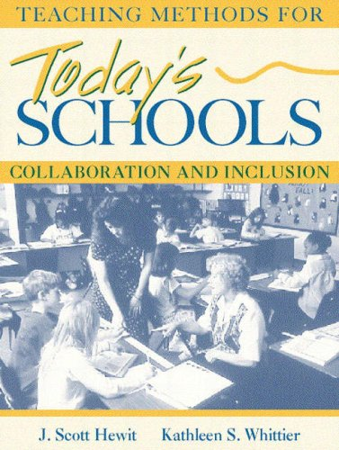 Teaching Methods for Today's Schools: Collaborative and: J. Scott Hewit,