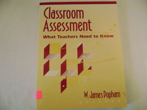 Classroom Assessment: What Teachers Need to Know: Popham, W. James