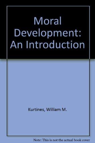 Moral Development: An Introduction: William M. Kurtines