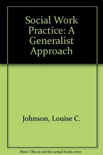 Social Work Practice : A Generalist Approach: Johnson, Louise