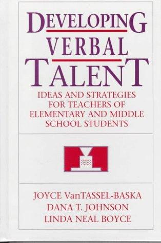 Developing Verbal Talent: Ideas and Strategies for: Joyce Van Tassel-Baska,