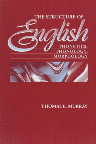 Structure of English : Phonetics, Phonology, Morphology: Murray, Thomas E.