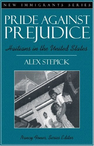 Pride Against Prejudice: Haitians in the United: Alex Stepick, Nancy