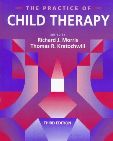 The Practice of Child Therapy (3rd Edition): Morris, Richard J.; Kratochwill, Thomas R.
