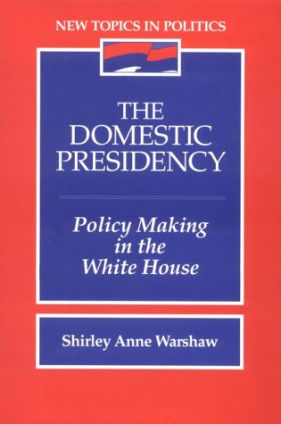 9780205175383: The Domestic Presidency: Policy Making in the White House