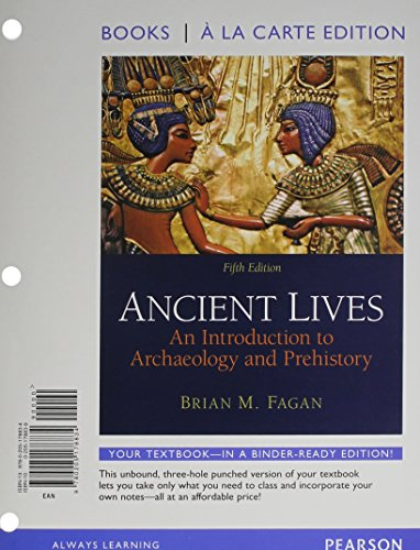 Ancient Lives: An Introduction to Archaeology and Prehistory, Books a la Carte Plus MyAnthroLab ...