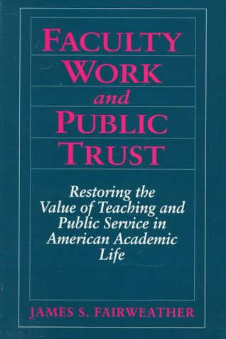 Faculty Work and Public Trust: Restoring the: Fairweather, James S.