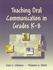 Teaching Oral Communication in Grades K-8: Ann L. Chaney,