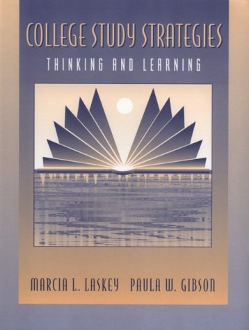 College Study Strategies: Thinking and Learning: Marcia L. Laskey,