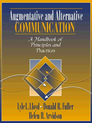 9780205198849: Augmentative and Alternative Communication:A Handbook of Principles and Practices: A Handbook of Principles and Practices / [Edited By] Lyle L. Lloyd, Donald R. Fuller, Helen H. Arvidson.