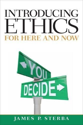 Introducing Ethics: For Here and Now (MyThinkingLab: James P. Sterba