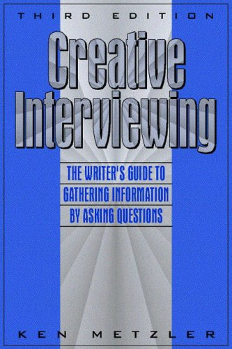 9780205262588: Creative Interviewing: The Writer's Guide to Gathering Information by Asking Questions (3rd Edition)