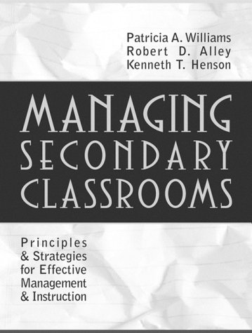Managing Secondary Classrooms: Principles and Strategies for: Patricia A. Williams,
