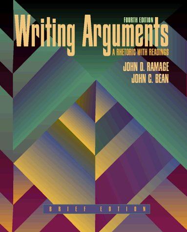 Writing Arguments: A Rhetoric With Readings, Brief Edition, 4th: Ramage, John D.; Bean, John C.