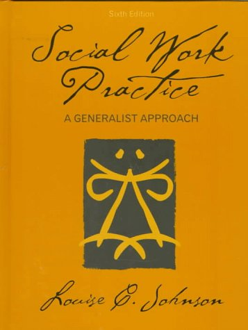 Social Work Practice: A Generalist Approach: Louise C. Johnson