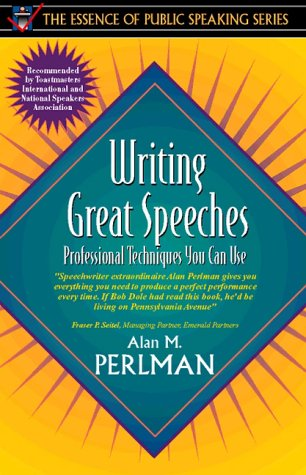 Writing Great Speeches: Professional Techniques You Can Use (Part of the Essence of Public Speaki...