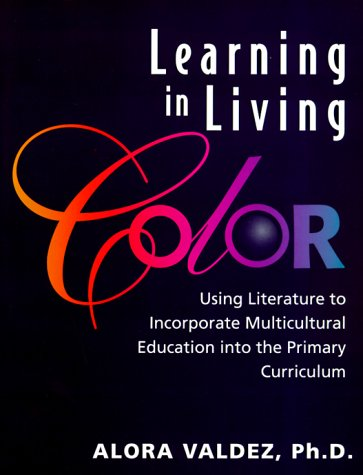Learning in Living Color: Using Literature to: Alora Valdez