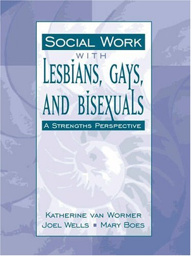 Social Work with Lesbians, Gays, and Bisexuals: van Wormer, Katherine;