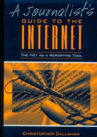 9780205282159: Journalist's Guide to the Internet, A: The Net as a Reporting Tool