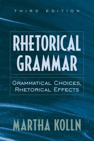 9780205283057: Rhetorical Grammar: Grammatical Choices, Rhetorical Effects (3rd Edition)