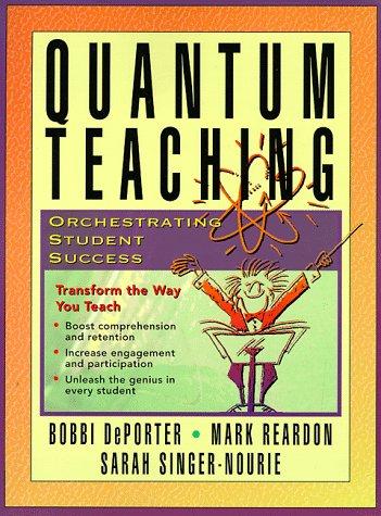 Quantum Teaching: Orchestrating Student Success: DePorter, Bobbi; Singer-Nourie, Sara; Reardon, ...