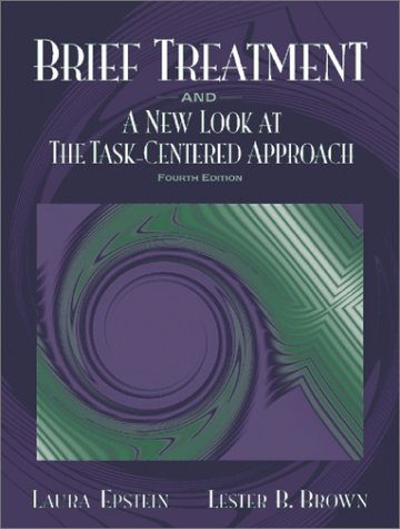 Brief Treatment and a New Look at the Task-Centered Approach (4th Edition): Laura Epstein, Lester B...